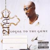 Cd 2pac Tupac Shakur Loyal To The Game [import] Lacrado